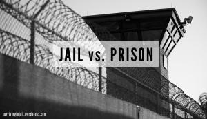 Jail vs. Prison